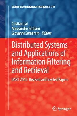 Distributed Systems and Applications of Information Filtering and Retrieval: Dart 2012: Revised and Invited Papers - Lai, Cristian (Editor), and Giuliani, Alessandro (Editor), and Semeraro, Giovanni (Editor)