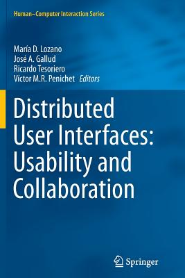 Distributed User Interfaces: Usability and Collaboration - Lozano, Maria D (Editor), and Gallud, Jose A (Editor), and Tesoriero, Ricardo (Editor)