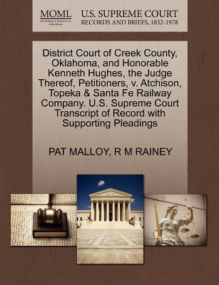 District Court of Creek County, Oklahoma, and Honorable Kenneth Hughes, the Judge Thereof, Petitioners, V. Atchison, Topeka & Santa Fe Railway Company. U.S. Supreme Court Transcript of Record with Supporting Pleadings - Malloy, Pat, and Rainey, R M
