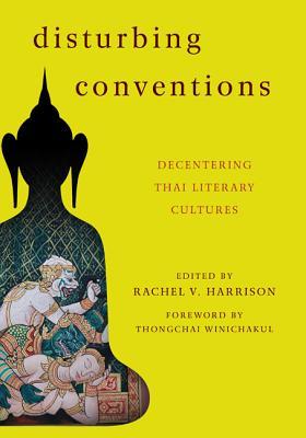 Disturbing Conventions: Decentering Thai Literary Cultures - Harrison, Rachel V. (Editor)