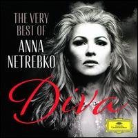 Diva: The Very Best of Anna Netrebko - Anna Netrebko (soprano); Elina Garanca (mezzo-soprano); Rolando Villazón (tenor); Yusif Eyvazov (tenor);...