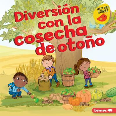 Diversi?n Con La Cosecha de Oto±o (Fall Harvest Fun) - Rustad, Martha E H, and Enright, Amanda (Illustrator)