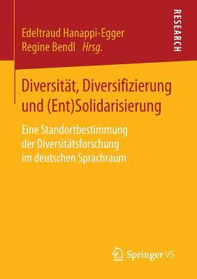 Diversitat, Diversifizierung Und (Ent)Solidarisierung: Eine Standortbestimmung Der Diversitatsforschung Im Deutschen Sprachraum - Hanappi-Egger, Edeltraud (Editor), and Bendl, Regine (Editor)