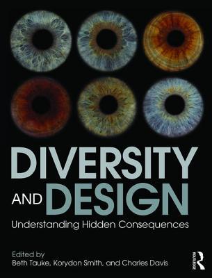 Diversity and Design: Understanding Hidden Consequences - Tauke, Beth (Editor), and Smith, Korydon (Editor), and Davis, Charles (Editor)
