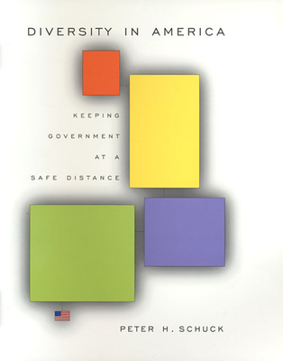 Diversity in America: Keeping Government at a Safe Distance - Schuck, Peter H