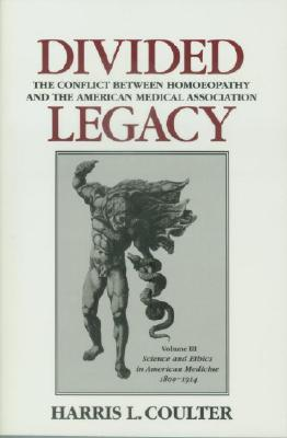 Divided Legacy, Volume III: Science and Ethics in American Medicine - Coulter, Harris L