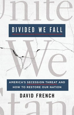 Divided We Fall: America's Secession Threat and How to Restore Our Nation - French, David