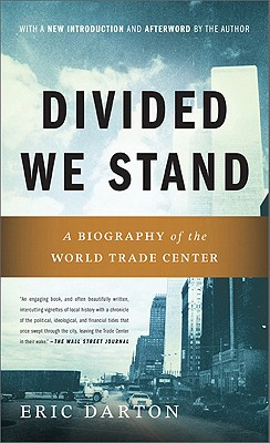 Divided We Stand: A Biography of New York's World Trade Center - Darton, Eric
