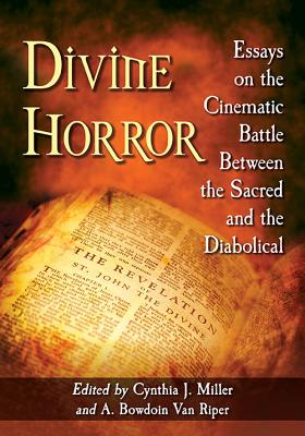 Divine Horror: Essays on the Cinematic Battle Between the Sacred and the Diabolical - Miller, Cynthia J (Editor), and Van Riper, A Bowdoin, Professor (Editor)