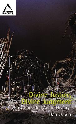 Divine Justice, Divine Judgment: Rethinking the Judgment of Nations - Via, Dan O, Jr.
