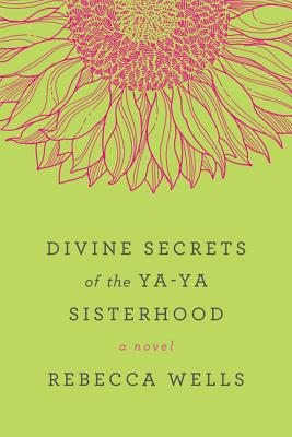 Divine Secrets of the Ya-Ya Sisterhood - Wells, Rebecca