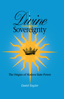 Divine Sovereignty: He Origins of Modern State Power - Engster, Daniel