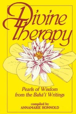 Divine Therapy: Pearls of Wisdom from the Baha'i Writings - Honnold, Annamarie (Designer)