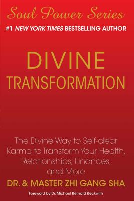 Divine Transformation: The Divine Way to Self-Clear Karma to Transform Your Health, Relationships, Finances, and More - Sha, Zhi Gang, Dr.