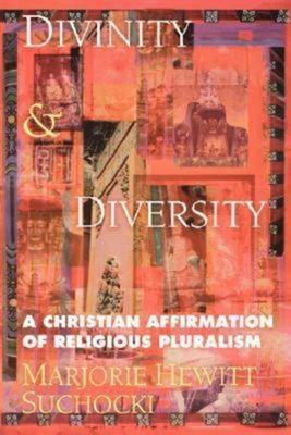 Divinity & Diversity: A Christian Affirmation of Religious Pluralism - Suchocki Marjorie Hewitt