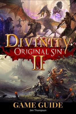 Divinity: Original Sin 2 Guide Book: Strategy Guide Packed with Information about Walkthroughs, Quests, Skills and Abilities and Much More! - Thompson, Jim