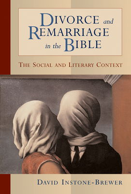 Divorce and Remarriage in the Bible: The Social and Literary Context - Instone-Brewer, David