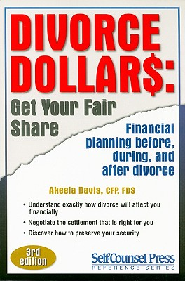 Divorce Dollars: Get Your Fair Share: Financial Planning Before, During, and After Divorce - Davis, Akeela