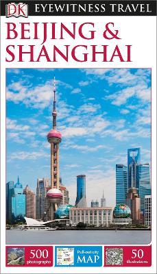 DK Eyewitness Travel Guide: Beijing & Shanghai - DK Publishing