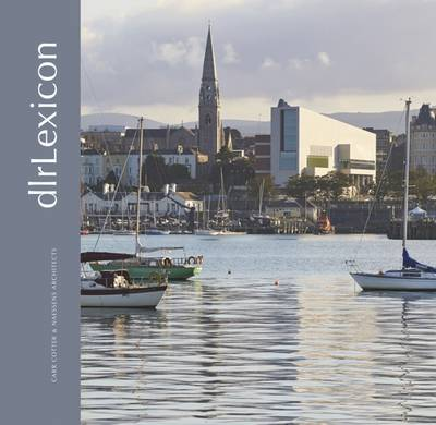 DLR Lexicon: Dun Laoghaire - Jones, Edward (Text by), and Boyd, Gary (Text by), and Cotter, Louise (Editor)