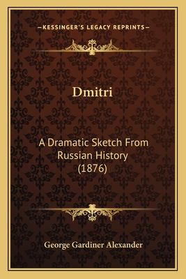 Dmitri: A Dramatic Sketch from Russian History (1876) - Alexander, George Gardiner