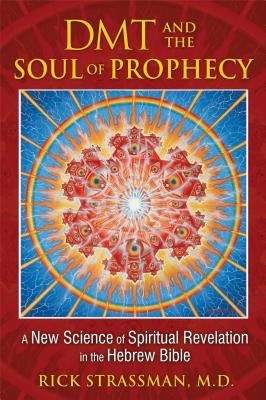 DMT and the Soul of Prophecy: A New Science of Spiritual Revelation in the Hebrew Bible - Strassman, Rick