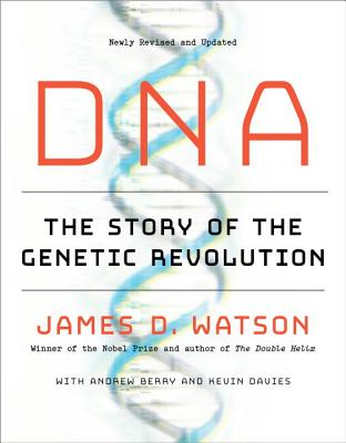 DNA: The Story of the Genetic Revolution - Watson, James D, and Berry, Andrew, and Davies, Kevin