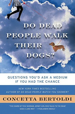 Do Dead People Walk Their Dogs?: Questions You'd Ask a Medium If You Had the Chance - Bertoldi, Concetta