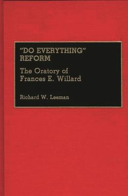 Do Everything Reform: The Oratory of Frances E. Willard - Leeman, Richard