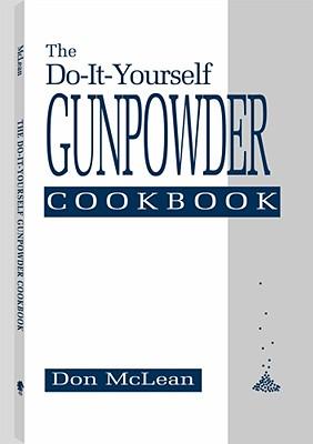 Do-It-Yourself Gunpowder Cookbook - McLean, Don