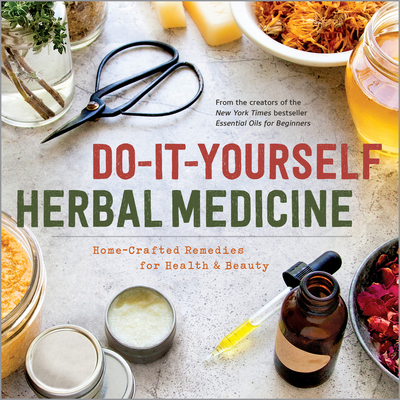 Do-It-Yourself Herbal Medicine: Holistic Healing Recipes Using Herbs and Essential Oils - Sonoma Press
