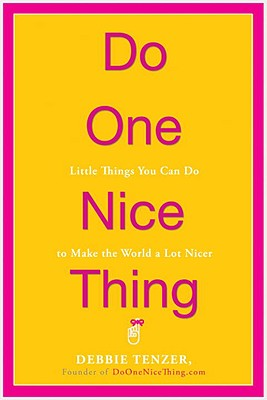 Do One Nice Thing: Little Things You Can Do to Make the World a Lot Nicer - Tenzer, Debbie