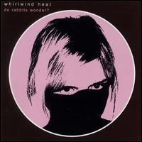 Do Rabbits Wonder? - Whirlwind Heat