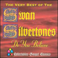 Do You Believe: The Very Best of the Swan Silvertones - The Swan Silvertones