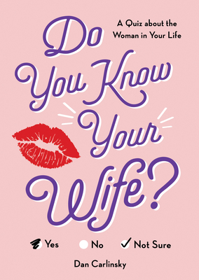 Do You Know Your Wife?: A Quiz about the Woman in Your Life - Carlinsky, Dan
