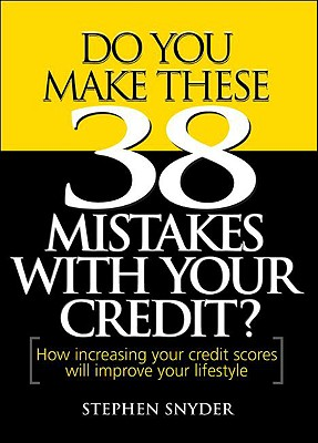 Do You Make These 38 Mistakes with Your Credit - Snyder, Stephen