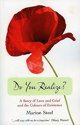 Do You Realize?: A Story of Love and Grief and the Colours of Existence - Steel, Marion