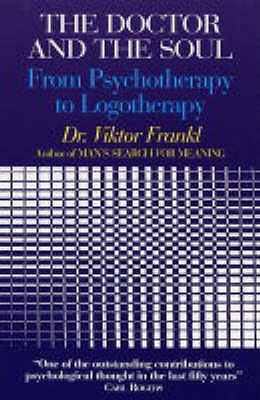 Doctor and the Soul: From Psychotherapy to Logotherapy - Frankl, Viktor E.