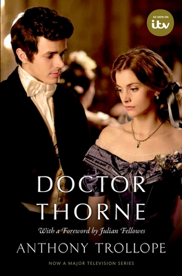Doctor Thorne TV Tie-In with a foreword by Julian Fellowes: The Chronicles of Barsetshire - Trollope, Anthony, and Fellowes, Julian, and Dentith, Simon, Professor (Editor)