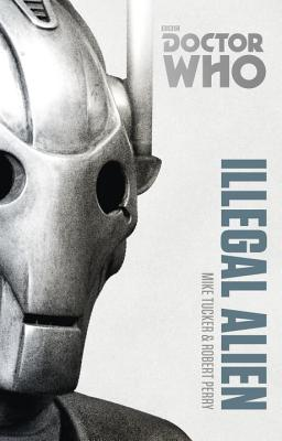 Doctor Who: Illegal Alien: The Monster Collection Edition - Tucker, Mike, and Perry, Robert