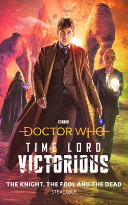 Doctor Who: The Knight, The Fool and The Dead: Time Lord Victorious - Cole, Steve