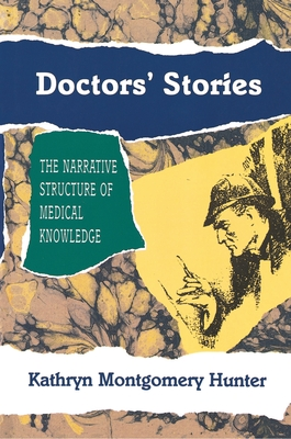 Doctors' Stories: The Narrative Structure of Medical Knowledge - Hunter, Kathryn Montgomery