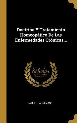 Doctrina Y Tratamiento Homeopßtico de Las Enfermedades Cr?nicas - Hahnemann, Samuel