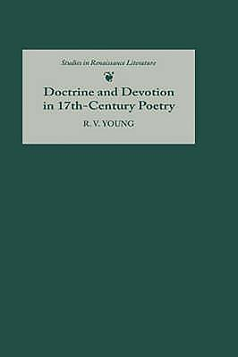Doctrine and Devotion in Seventeenth-Century Poetry: Studies in Donne, Herbert, Crashaw, and Vaughan - Young, R V
