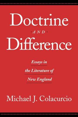 Doctrine and Difference: Essays in the Literature of New England - Colacurcio, Michael J