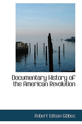 Documentary History of the American Revolution - Gibbes, Robert Wilson