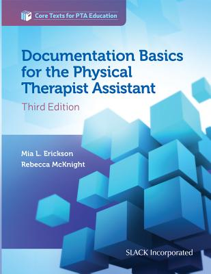 Documentation Basics for the Physical Therapist Assistant - Erickson, Mia, and McKnight, Rebecca, PT, MS