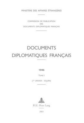 Documents Diplomatiques Fran?ais: 1946 - Tome I (1er Janvier - 30 Juin) - Ministere Des Affaires Etrangeres (Editor)