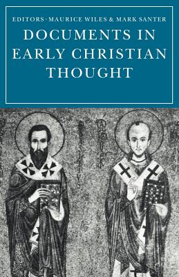 Documents in Early Christian Thought - Wiles, Maurice (Editor), and Santer, Mark (Editor)