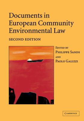Documents in European Community Environmental Law - Sands, Philippe, Professor (Editor), and Galizzi, Paolo (Editor)